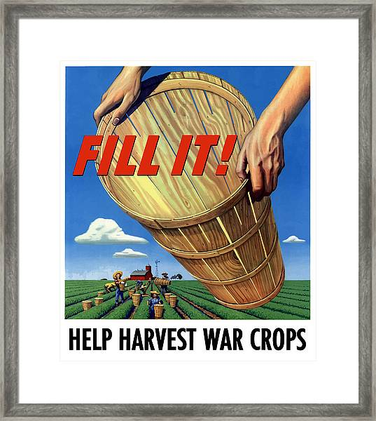 Help Harvest War Crops - Fill It Framed Print