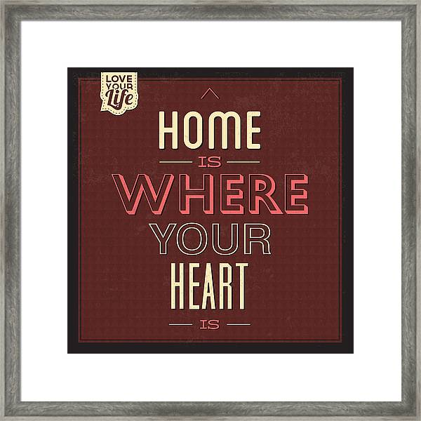 Home Is Were Your Heart Is Framed Print