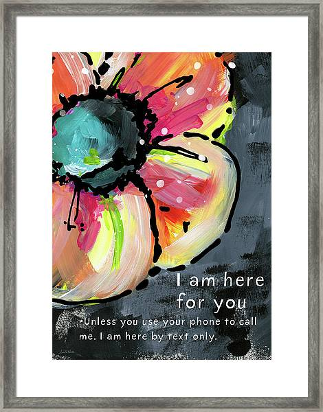 I Am Here For You By Text- Art By Linda Woods Framed Print