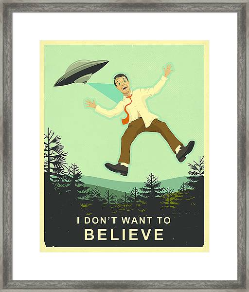 I Don't Want To Believe Framed Print