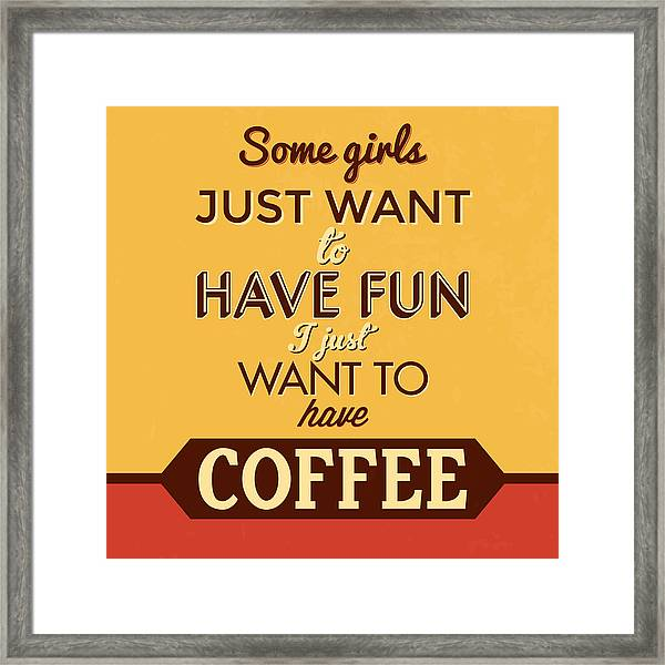 I Just Want To Have Coffee Framed Print