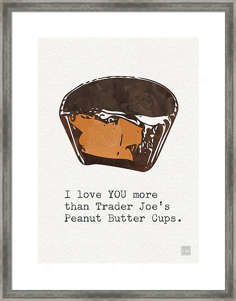 I Love You More Than Peanut Butter Cups Framed Print
