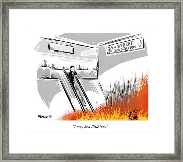 I May Be A Little Late Framed Print by Corey Pandolph