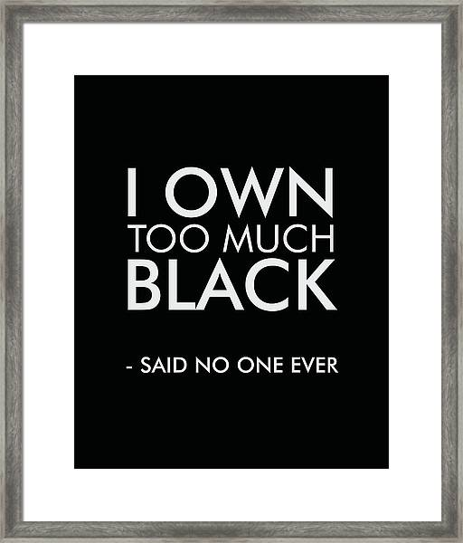 I Own Too Much Black - Minimalist Print - Typography - Quote Poster Framed Print