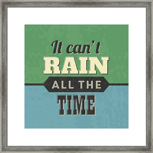 It Can't Rain All The Time Framed Print