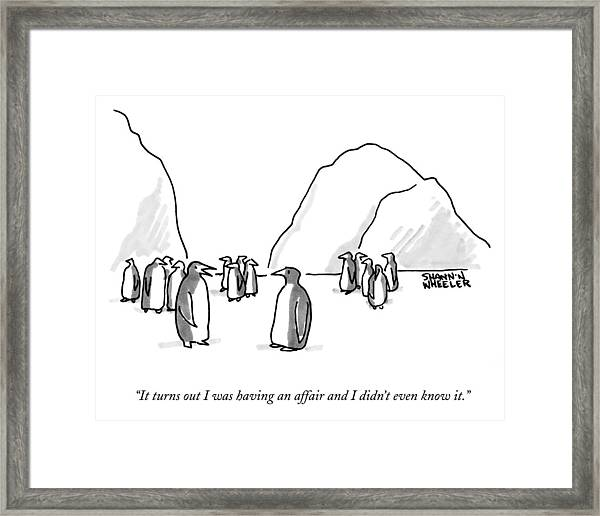 It Turns Out I Was Having An Affair Framed Print
