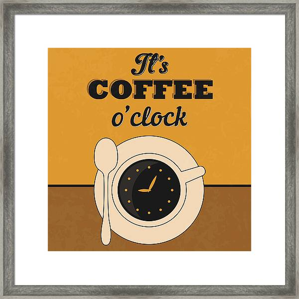 It's Coffee O'clock Framed Print