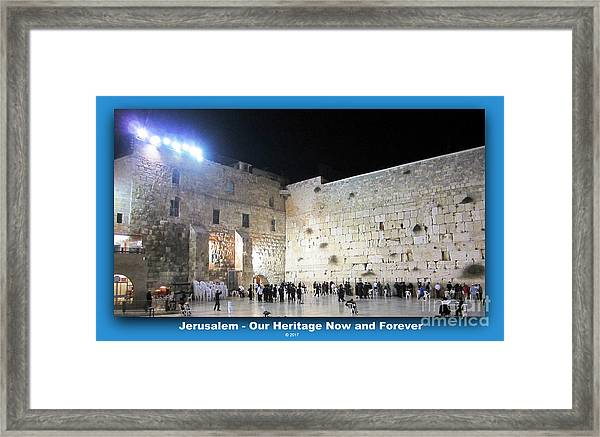 Jerusalem Western Wall - Our Heritage Now And Forever Framed Print