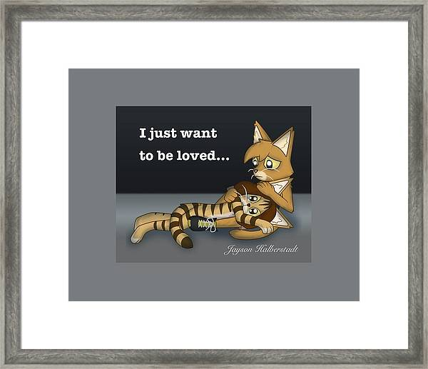 Just Want To Be Loved Framed Print