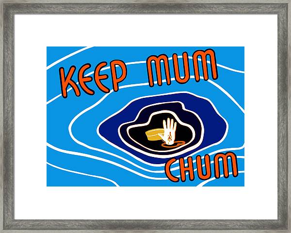 Keep Mum Chum Framed Print