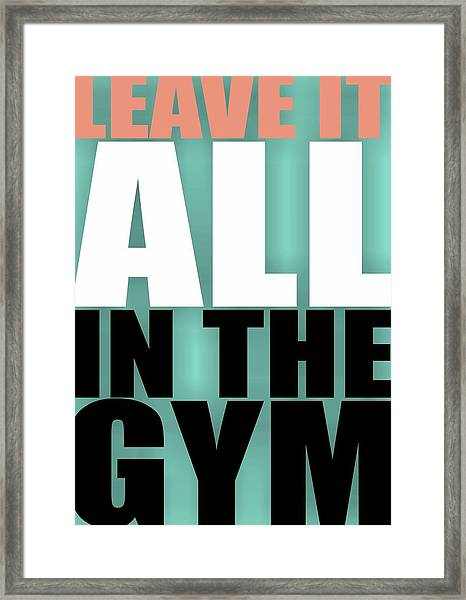 Leave It All In The Gym Inspirational Quotes Poster Framed Print