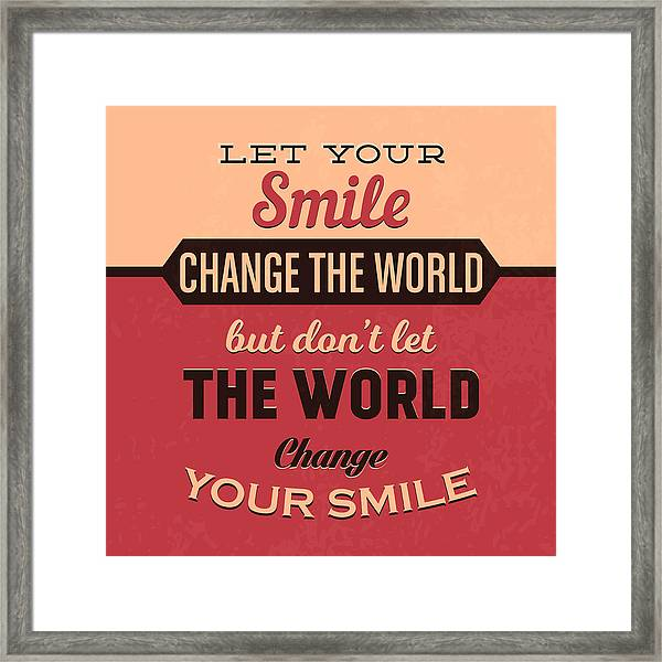 Let Your Smile Change The World Framed Print