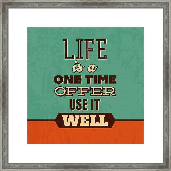 Life Is A One Time Offer Framed Print