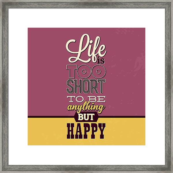 Life Is Too Short Framed Print