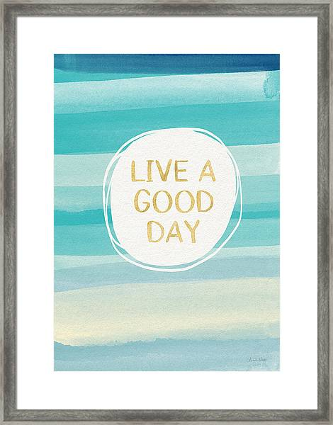Live A Good Day- Art By Linda Woods Framed Print