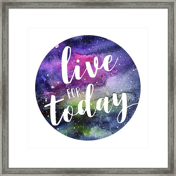 Live For Today Galaxy Watercolor Typography  Framed Print