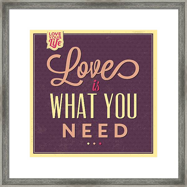 Love Is What You Need Framed Print