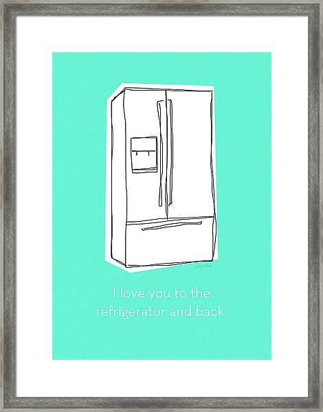 Love You To The Refrigerator- Art By Linda Woods Framed Print