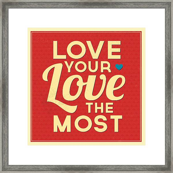 Love Your Love The Most Framed Print
