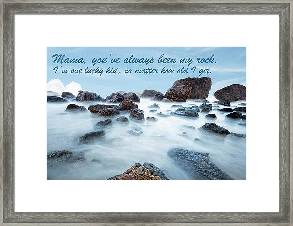 Mama, You've Always Been My Rock - Mother's Day Card Framed Print