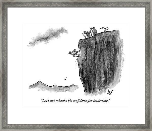 Mistaking Confidence For Leadership Framed Print