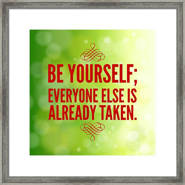 Motivational Quote Be Yourself Everyone Else Is Already Taken Framed Print
