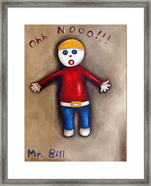 Mr. Bill Framed Print