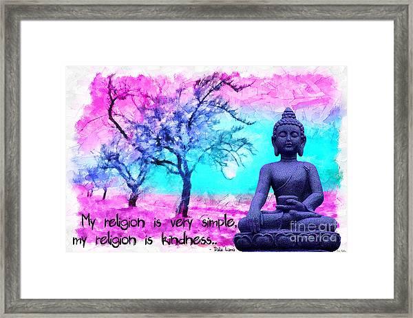 My Religion Is Very Simple. My Religion Is Kindness.. His Holiness, Dalai Lama Xiv, Tenzin Gyatso.  Framed Print