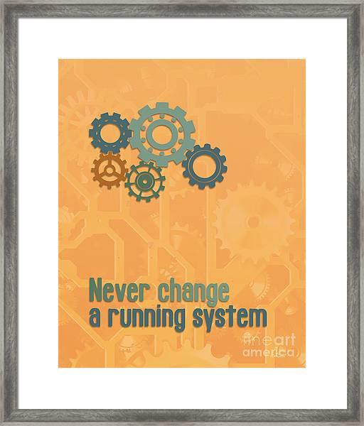 Never Change A Running System Framed Print