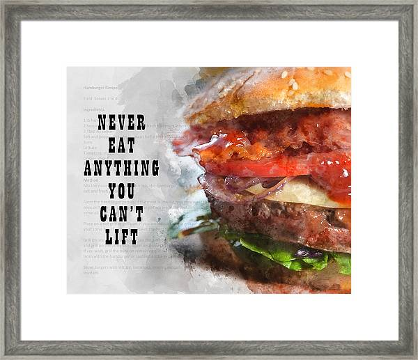 Never Eat Anything You Cant Lift Framed Print