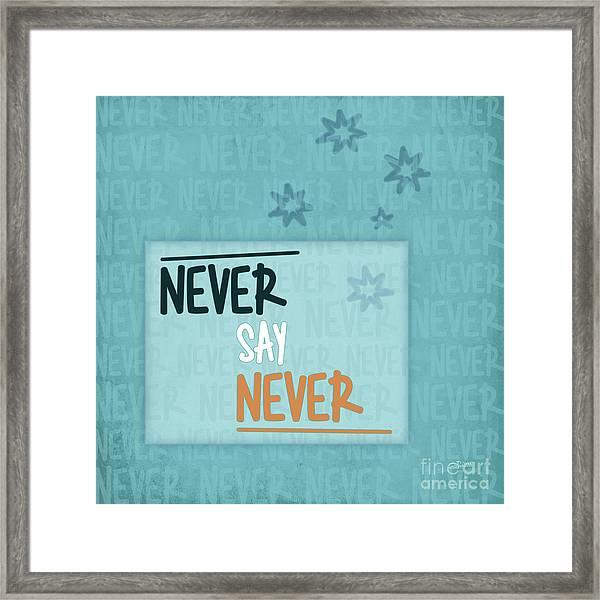 Never Say Never Framed Print