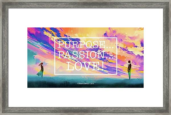 Purpose Passion Love - Quote Framed Print