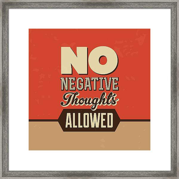 No Negative Thoughts Allowed Framed Print