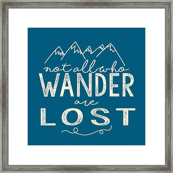 Not All Who Wander Framed Print