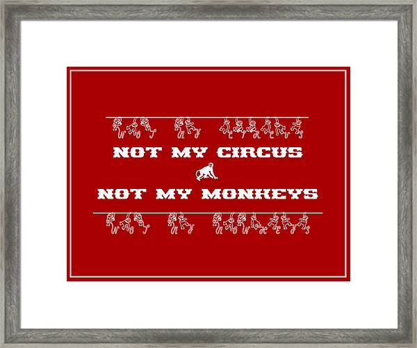 Not My Circus Not My Monkeys Framed Print