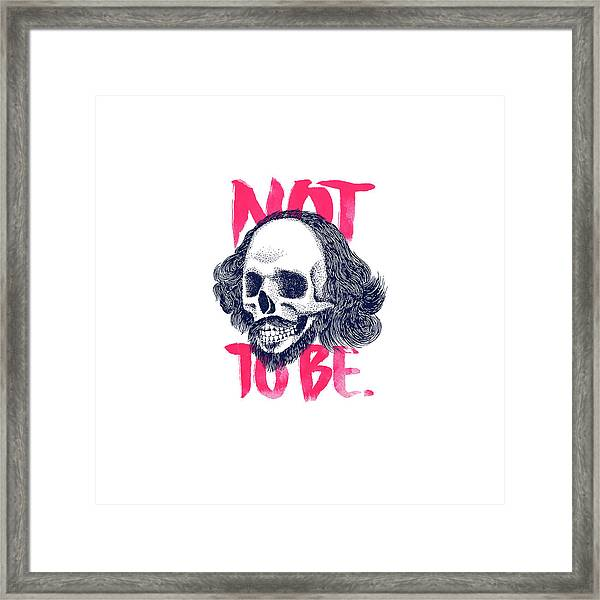 Not To Be Framed Print