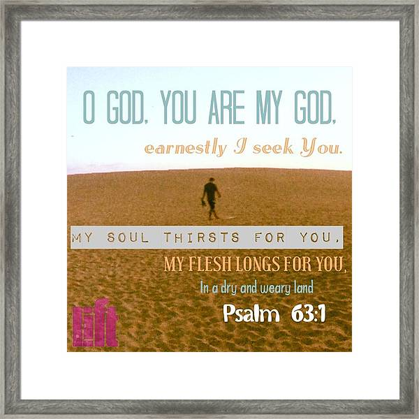 O God, You Are My God, Earnestly I Seek Framed Print