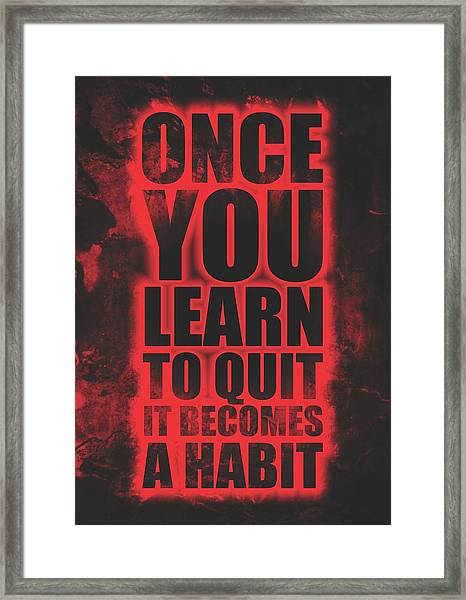 Once You Learn To Quit It Becomes A Habit Gym Motivational Quotes Poster Framed Print