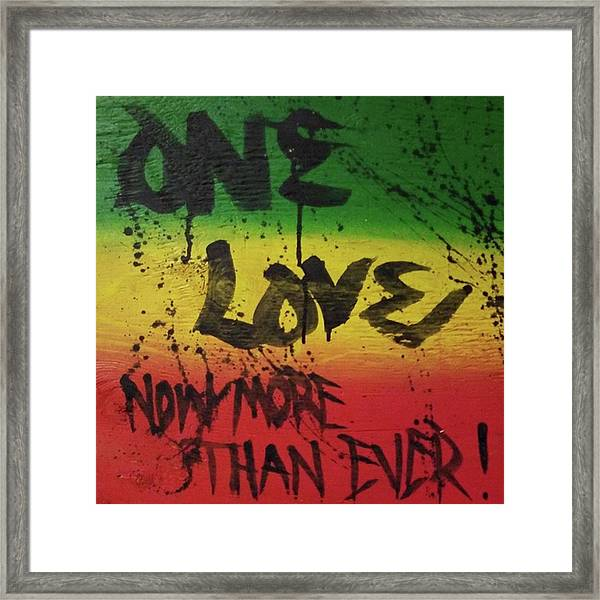 One Love, Now More Than Ever By Framed Print