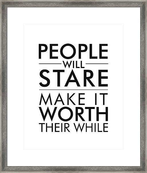 People Will Stare, Make It Worth Their While - Minimalist Print - Typography - Quote Poster Framed Print