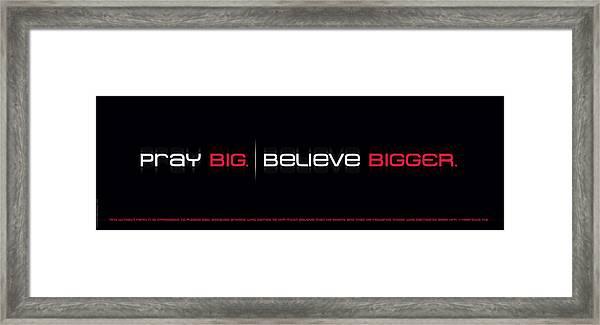 Pray Big - Believe Bigger Framed Print
