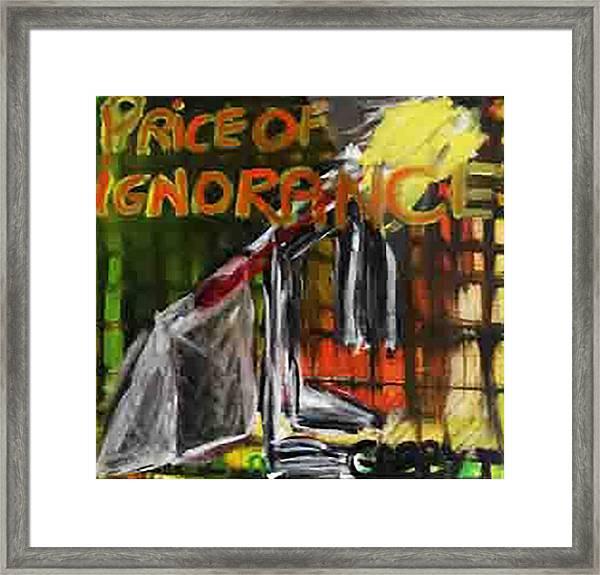 Price Of Ignorance Framed Print