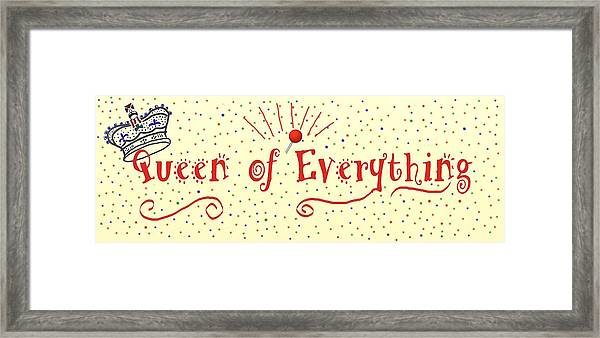 Queen Of Everything Framed Print