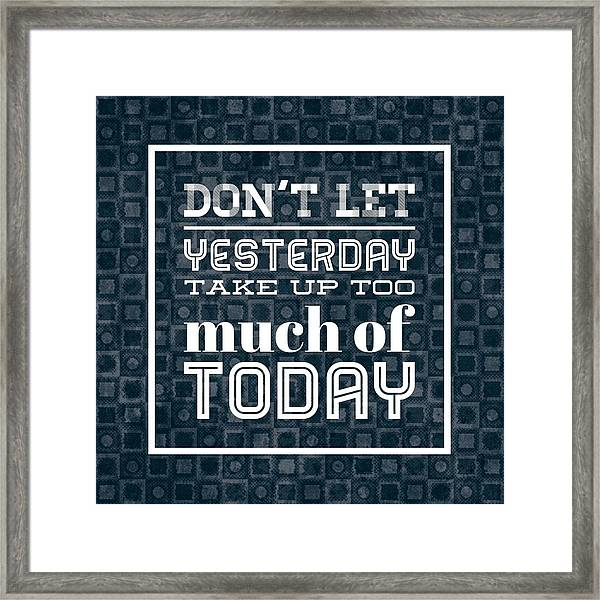 Quote Dont Let Yesterday Take Up Too Much Of Today Framed Print