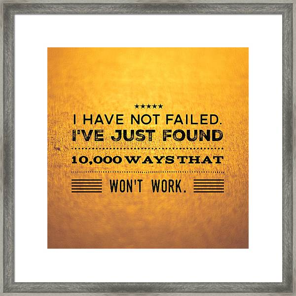 Quote I Have Not Failed I Have Just Found 10000 Ways That Wont Work Framed Print