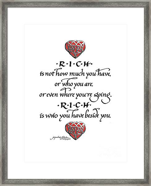 Rich Is Who You Have Beside You Framed Print