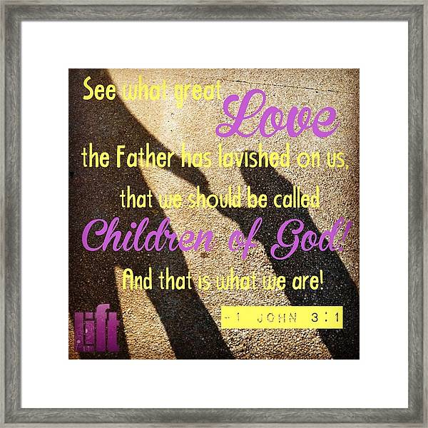 See What Great Love The Father Has Framed Print