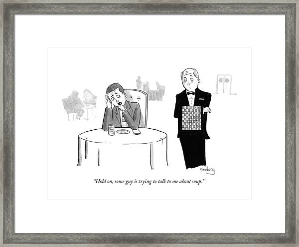 Some Guy Is Trying To Talk To Me About Soup Framed Print