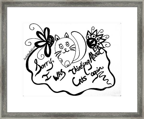 Framed Print featuring the drawing Sorry, I Was Thinking About Cats Again by Rachel Maynard