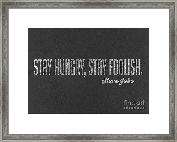 Steve Jobs Stay Hungry Stay Foolish Framed Print
